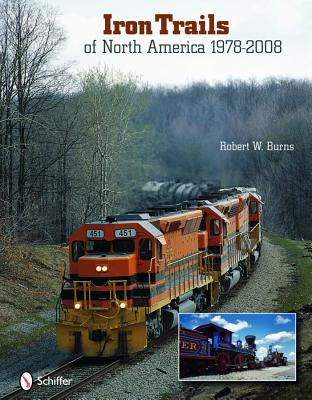 Iron Trails of North America, 1978-2008 By Burns, Robert W.