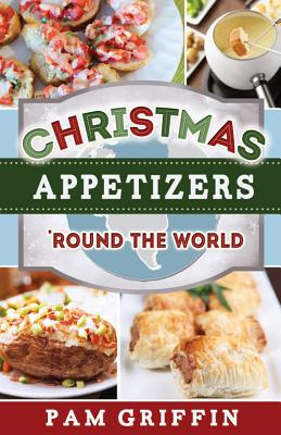Christmas Appetizers 'round the World By Griffin, Pam